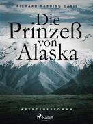 Richard Henry Savage: Die Prinzess von Alaska