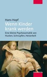 Wenn Kinder krank werden - Eine kleine Psychosomatik von Husten, Schnupfen, Heiserkeit