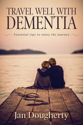 Travel Well with Dementia - Essential Tips to Enjoy the Journey