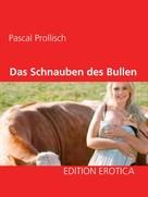 Pascal Prollisch: Das Schnauben des Bullen