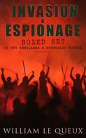 William Le Queux: INVASION & ESPIONAGE Boxed Set – 15 Spy Thrillers & Dystopian Novels (Illustrated)
