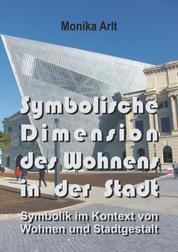 Symbolische Dimension des Wohnens in der Stadt - Symbolik im Kontext von Wohnen und Stadtgestalt