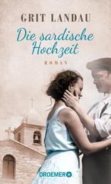 Die sardische Hochzeit - Roman. Eine dramatische sowie romantische Familiengeschichte über die Allmacht der Liebe und den Mut, das Richtige zu tun
