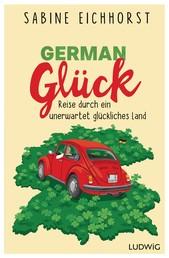 German Glück - Reise durch ein unerwartet glückliches Land