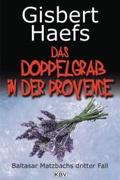 Das Doppelgrab in der Provence - Baltasar Matzbachs dritter Fall