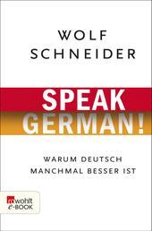 Speak German! - Warum Deutsch manchmal besser ist