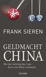 Geldmacht China - Wie der Aufstieg des Yuan Euro und Dollar schwächt