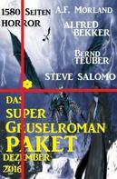 Alfred Bekker: Das Super Gruselroman Paket Dezember 2016 - 1580 Seiten Horror ★