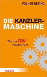 Die Kanzlermaschine - Wie die CDU funktioniert