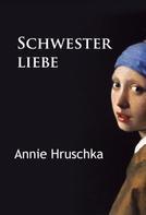 Annie Hruschka: Schwesterliebe