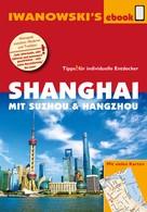 Joachim Rau: Shanghai mit Suzhou & Hangzhou - Reiseführer von Iwanowski