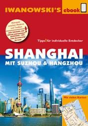 Shanghai mit Suzhou & Hangzhou - Reiseführer von Iwanowski - Individualreiseführer mit vielen Detail-Karten und Karten-Download