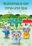 Siegfried Freudenfels: Bubsimaus bei Oma und Opa ★★★★★