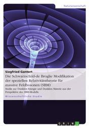 Die Schwarzschild-de Broglie Modifikation der speziellen Relativitätstheorie für massive Feldbosonen (SBM) - Studie zur Dunklen Energie und Dunklen Materie aus der Perspektive des SBM-Modells