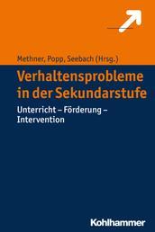 Verhaltensprobleme in der Sekundarstufe - Unterricht - Förderung - Intervention