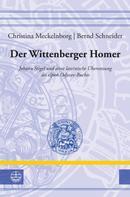Bernd Schneider: Der Wittenberger Homer