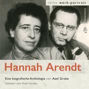 Hannah Arendt. Eine biografische Anthologie von Axel Grube - Texte aus Briefen und dem Werk; zusammengestellt von Axel Grube.