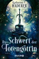 Katharina V. Haderer: Das Schwert der Totengöttin ★★★★