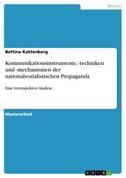 Kommunikationsinstrumente, -techniken und -mechanismen der nationalsozialistischen Propaganda - Eine retrospektive Analyse