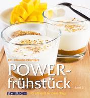 Powerfrühstück Band 2 - Kraftvoll in den tag