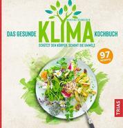 Das gesunde Klima-Kochbuch - Schützt den Körper, schont die Umwelt