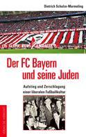 Dietrich Schulze-Marmeling: Der FC Bayern und seine Juden