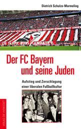Der FC Bayern und seine Juden - Aufstieg und Zerschlagung einer liberalen Fußballkultur