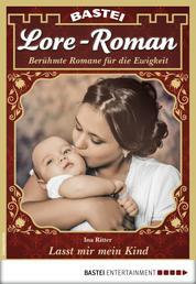 Lore-Roman 20 - Liebesroman - Lasst mir mein Kind