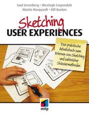 Sketching User Experiences - Das praktische Arbeitsbuch zum Erlernen von Sketching und zahlreicher Skizziermethoden