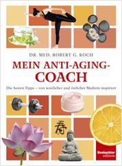 Mein Anti-Aging-Coach - Die besten Tipps - von westlicher und östlicher Medizin inspiriert