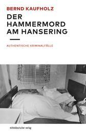 Der Hammermord am Hansering - Authentische Kriminalfälle