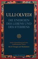 Ulli Olvedi: Die Energien des Lebens und des Sterbens ★★★★★