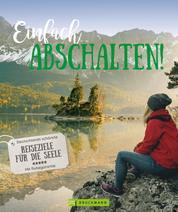Einfach Abschalten! - Die schönsten Ziele in Deutschland. Mit Ruhegarantie. Ein Bildband für Smartphone-Geplagte.