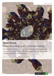 Crowdfunding goes Crowdinvesting - Die Weiterentwicklung des Crowdfunding zur modernen und unkonventionellen Finanzierungsform für kleine und mittelständische Unternehmen