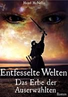 Hazel McNellis: Entfesselte Welten - Das Erbe der Auserwählten ★★★★