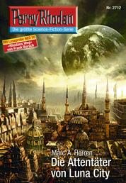 """Perry Rhodan 2712: Die Attentäter von Luna City - Perry Rhodan-Zyklus """"Das Atopische Tribunal"""""""