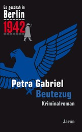 Beutezug - Kappes 17. Fall. Kriminalroman (Es geschah in Berlin 1942)