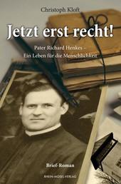 Jetzt erst recht! - Pater Richard Henkes - Ein Leben für die Menschlichkeit