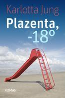 Karlotta Jung: Plazenta, -18°