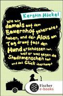 Kerstin Höckel: Wie wir damals auf dem Bauernhof geheiratet haben, und der Alois am Tag drauf fast den Hund erschossen hat, weil er was gegen die Stadtmenschen hat und das Glück überhaupt ★★★