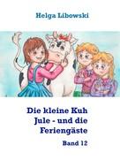 Helga Libowski: Die kleine Kuh Jule - und die Feriengäste