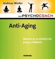 Der Psychocoach 6: Anti-Aging - Warum es so einfach ist, jung zu bleiben!