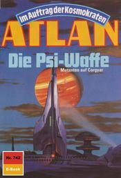 "Atlan 742: Die Psi-Waffe - Atlan-Zyklus ""Im Auftrag der Kosmokraten"""