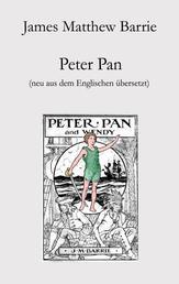 Peter Pan - Neu aus dem Englischen übersetzt