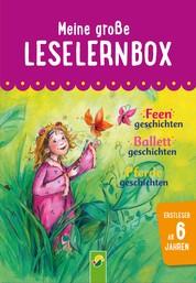 Meine große Leselernbox: Feengeschichten, Ballettgeschichten, Pferdegeschichten - Mit 3 Lesestufen
