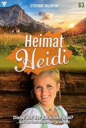 Heimat-Heidi 63 – Heimatroman - Diebe auf der Ratschen-Alm?