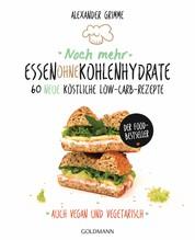 Noch mehr Essen ohne Kohlenhydrate - 60 neue köstliche Low-Carb-Rezepte - Auch vegan und vegetarisch - Der Food-Bestseller
