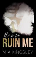 Mia Kingsley: How To Ruin Me ★★★★