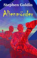 Stephen Goldin: Alienmörder