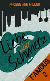 Famous: Liebe über Schmerz (Band 2) - Liebesroman